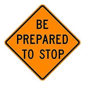 MUTCD W3-4 Be Prepared to Stop Sign, Orange, 3M Reflective Sheeting, Highest Gauge Aluminum,Laminated, UV Protected, Made in U.S.A