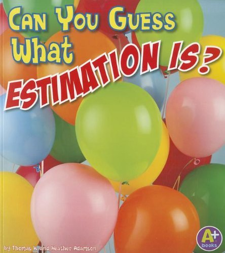 Can You Guess What Estimation Is? (Fun with Numbers) by Thomas K. and Heather Adamson (2012-01-01)