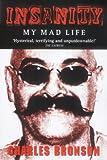 Charles Bronson Insanity: My Mad Life
