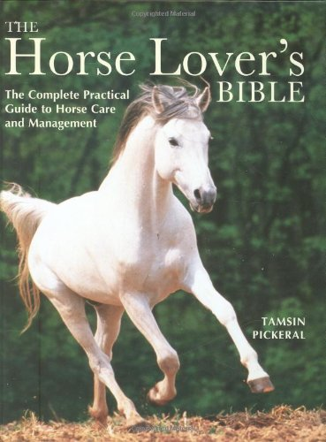 The Horse Lover's Bible: The Complete Practical Guide to Horse Care and Management