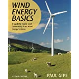 Wind Energy Basics: A Guide to Home and Community Scale Wind-Energy Systems ~ Paul Gipe