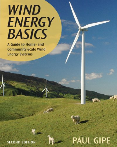 Wind Energy Basics: A Guide To Home And Community Scale Wind-Energy Systems