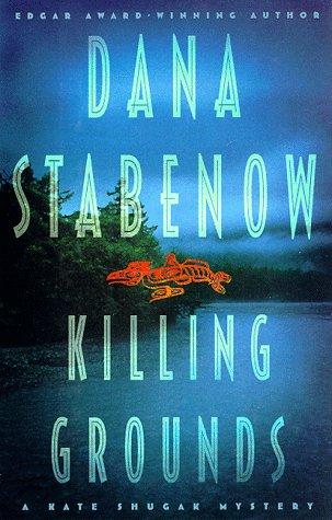 Killing Grounds : A Kate Shugak Mystery, DANA STABENOW