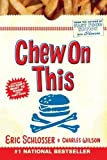 img - for Chew On This: Everything You Don't Want to Know About Fast Food Reprint Edition by Wilson, Charles, Schlosser, Eric published by Houghton Mifflin (2007) Paperback book / textbook / text book