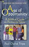 Age of Opportunity: A Biblical Guide to Parenting Teens (0875526012) by Tripp, Paul David