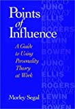 img - for Points of Influence: A Guide to Using Personality Theory at Work book / textbook / text book