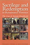 Sacrilege and Redemption in Renaissance Florence:  The Case of Antonio Rinaldeschi (0772720304) by William J. Connell