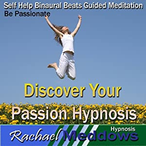 Discover Your Passion Hypnosis: Be Passionate & Find Happiness, Guided Meditation, Self-Help Subliminal, Binaural Beats | [Rachael Meddows]