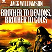 Brother to Demons, Brother to Gods | [Jack Williamson]