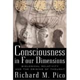 Consciousness in Four Dimensions: Biological Relativity and the Origins of Thoughtby Richard M. Pico