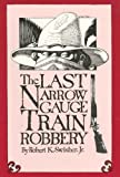 Last Narrow Gauge Train Robbery, Robert K. Swisher Jr.