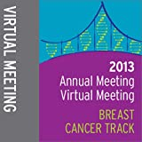 2013 Annual Meeting Virtual Meeting: Breast Cancer Track