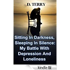 Sitting In Darkness, Sleeping In Silence: My Battle With Depression And Loneliness (English Edition)