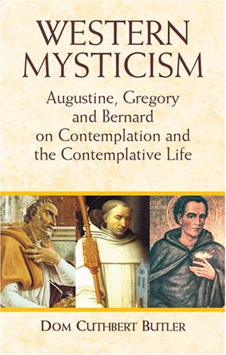 Western Mysticism : Augustine, Gregory, and Bernard on Contemplation and the Contemplative Life, EDWARD CUTHBERT BUTLER, CUTHBERT BUTLER