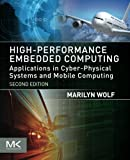 High-Performance Embedded Computing, Second Edition: Applications in Cyber-Physical Systems and Mobile Computing