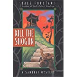 Kill the Shogun (Samurai Mysteries) ~ Dale Furutani