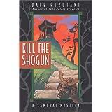 Kill the Shogun (Samurai Mysteries) ~ Dale Furutani