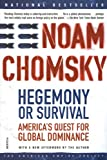 Hegemony or Survival: America's Quest for Global Dominance (American Empire Project) (0805076883) by Noam Chomsky