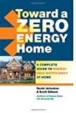 img - for Toward a Zero Energy Home: A Complete Guide to Energy Self-Sufficiency at Home book / textbook / text book