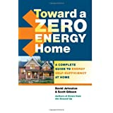 Toward a Zero Energy Home: A Complete Guide to Energy Self-Sufficiency at Home ~ David Johnston