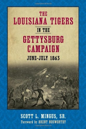 Brent Nosworthy Scott L. Mingus - Louisiana Tigers in the Gettysburg Campaign, June-July 1863