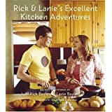 Rick & Lanie's Excellent Kitchen Adventures: Chef-Dad, Teenage Daughter, Recipes, and Stories ~ Rick Bayless