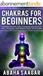 Chakras: Chakras For Beginners: Your...