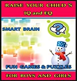 Raise Your Childs IQ & EQ : Fun Brain Games & Cool Puzzles For Kids - Childrens books for Boys & Girls 3 - 8 Years Old - On Becoming a Genius (ILLUSTRATED): Raise Your Childs IQ & EQ