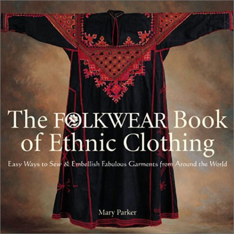 The Folkwear Book of Ethnic Clothing: Easy Ways to Sew & Embellish Fabulous Garments from Around the World (Vintage Sewing Machine Repair compare prices)