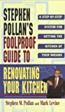 STEPHEN POLLANS FOOLPROOF GUIDE TO RENOVATING YOUR KITCHEN: A Step by Step System for Getting the Kitchen of Your Dreams Without Getting Burned (0684802279) by Pollan, Stephen