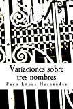img - for Variaciones sobre tres nombres (Spanish Edition) book / textbook / text book