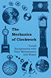 The Mechanics of Clockwork - Lever Escapements, Cylinder Escapements, Verge Escapements, Shockproof Escapements, and Their Maintenance and Repair