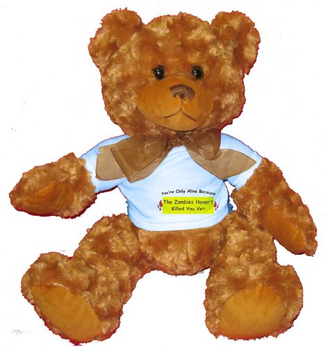 You're Only Alive Because The Zombies Haven't Killed You Yet Plush Teddy Bear with BLUE T-Shirt