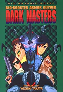 Bio Booster Armor Guyver: Dark Masters (Viz Graphic Novel) by Yoshiki Takaya