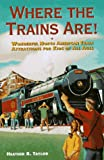 Where the Trains Are!: Wonderful North American Train Attractions for Kids of All Ages (0761504087) by Heather R. Taylor