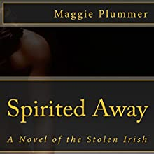 Spirited Away: A Novel of the Stolen Irish (       UNABRIDGED) by Maggie Plummer Narrated by Whitney Webster