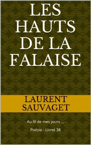 Laurent SAUVAGET - Les Hauts de la Falaise: Au fil de mes jours ... Poésie - Livret 38 (Au fil de mes jours...) (French Edition)