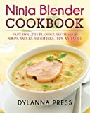 img - for Ninja Blender Cookbook: Fast, Healthy Blender Recipes for Soups, Sauces, Smoothies, Dips, and More book / textbook / text book