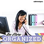 Be More Organized: Bring Order out of Chaos with Subliminal Messages |  Subliminal Guru