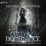 Centyr Dominance: Champions of the Dawning Dragons, Book 2 | Michael G. Manning