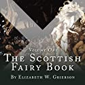 The Scottish Fairy Book, Volume One Audiobook by Elizabeth W Grierson Narrated by Steven Cree