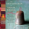 The Dressmaker of Khair Khana: Five Sisters, One Remarkable Family, and the Woman Who Risked Everything to Keep Them Safe (       UNABRIDGED) by Gayle Tzemach Lemmon Narrated by Sarah Zimmerman