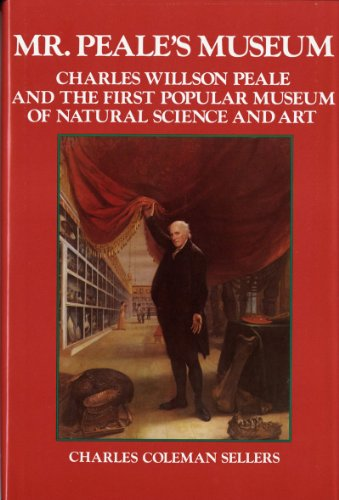 Mr. Peale's Museum: Charles Willson Peale and the First Popular Museum of Natural Science and Art