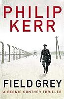 Field Grey: A Bernie Gunther Novel
