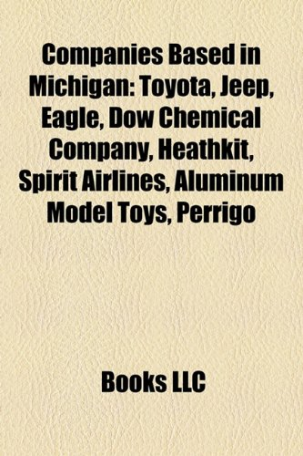 Companies based in Michigan: Toyota, Jeep, Eagle, Dow Chemical Company, Meijer, Heathkit, Spirit Airlines, Aluminum Model Toys