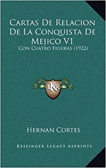 Cartas De Relacion De La Conquista De Mejico V1: Con