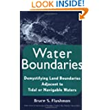 Water Boundaries: Demystifying Land Boundaries Adjacent to Tidal or Navigable Waters (Wiley Series in Surveying...