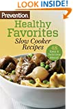 Prevention Healthy Favorites: Slow Cooker Recipes:48 Easy & Delicious Dishes!