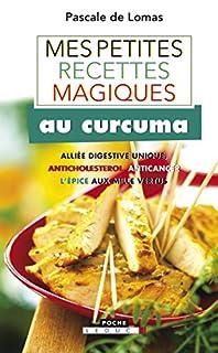 Mes petites recettes magiques au curcuma : alliée digestive unique, anticholestérol, anticancer...