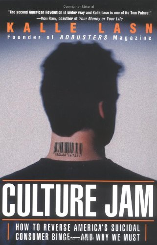 Culture Jam: How to Reverse America's Suicidal Consumer...